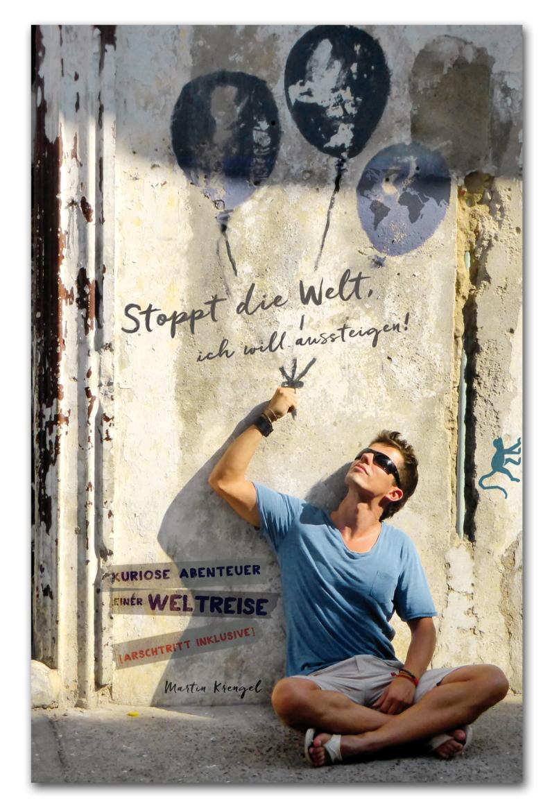 Stoppt die Welt, ich will anhalten! - kuriose Abenteuer einer Weltreise (Martin Krengel)